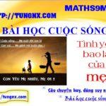 Bài học cuộc sống - Tình yêu bao la của mẹ - Tungnx - maths9m