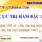 Cực trị hàm bậc 3 - học toán 12 - ôn thi tốt nghiệp môn toán - Tungnx - maths9m