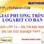 Giải Phương trình logarit cơ bản - học toán 12 online - Tungnx - Maths9m