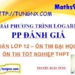 Giải phương trình logarit bằng phương pháp đánh giá - học toán 12 miễn phí - Tungnx - Maths9m