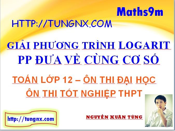 Giải phương trình logarit bằng phương pháp đưa về cùng cơ số - học toán 12 online - Tungnx - Maths9m