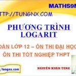 phương trình logarit - tổng hợp kiến thức logarit lớp 12 - Tungnx - maths9m