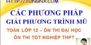Các phương pháp giải phương trình mũ - Giải phương trình mũ lớp 12 - Tungnx