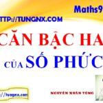Căn bậc hai của số phức - Chuyên đề số phức - học toán 12 online - Tungnx - Maths9m