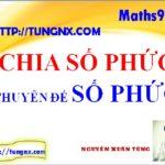 Chia số phức - Chuyên đề số phức - học toán 12 online - tungnx - maths9m