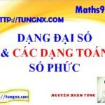 Dạng đại số của số phức và cách ứng dụng - các phép tính số phức - học toán 12 online - Tungnx- maths9m