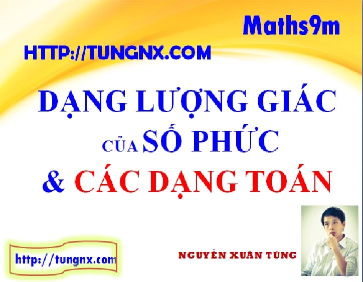 Dạng lượng giác của số phức và cách áp dụng - các phép tính số phức - học toán 12 online - Tungnx- maths9m