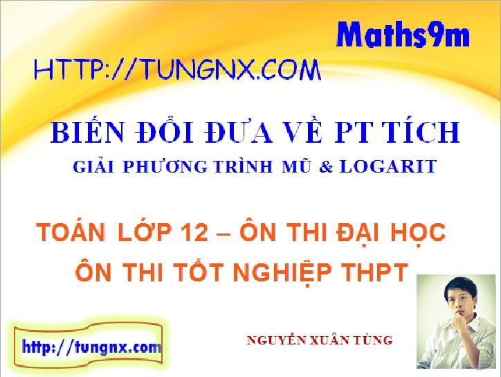 Giải phương trình mũ logarit bằng cách biến đổi - Giải phương trình mũ logarit - Maths9m