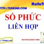 Số phức liên hợp - Chuyên đề số phức - Học toán 12 online - Tunngx - maths9m