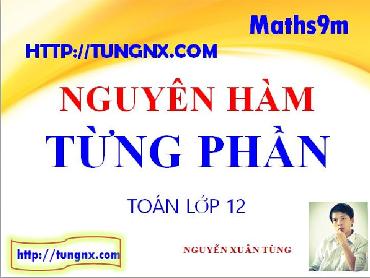 Nguyên hàm từng phần - Chuyên đề nguyên hàm - Học toán 12 Online - Maths9m - Tungnx