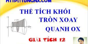 Thể tích tròn xoay quay quanh trục ox - cách tính thể tích tròn xoay - giải tích 12 - học toán 12 online - Tungnx
