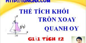 Thể tích tròn xoay quay quanh trục oy - cách tính thể tích tròn xoay - giải tích 12 - Học toán 12 online miễn phí - Tungnx