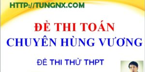 Đề thi thử toán 2018 Chuyên Hùng Vương - đề thi thử tốt nghiệp THPT Quốc Gia 2018 môn toán