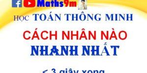 Cách nhân nhẩm nào nhanh nhất - dạy toán thông minh cho bé - Maths9m