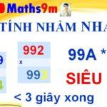 Cách nhân nhanh 2 số có 3 chữ số dạng 99X với nhau