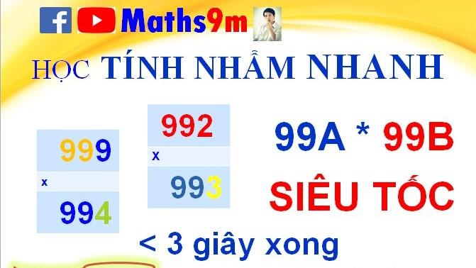 Học tính nhẩm nhanh - Nhân siêu nhanh số có 3 chữ số 99Ax99B với nhau - Học toán thông minh cùng Maths9m
