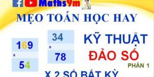 Mẹo toán học hay - Nhân NHANH 2 SỐ BẰNG KỸ THUẬT ĐẢO SỐ - Cách học toán thông minh - Maths9m