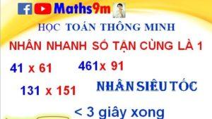 Nhân nhanh 2 số bất kỳ có chữ số tận cùng là 1 - thủ thuật nhân nhanh - Maths9m
