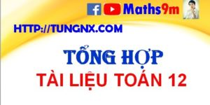 tổng hợp tài liệu toán lớp 12 - học toán lớp 12 thầy Tungnx